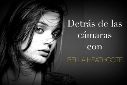 ¡Detrás de las cámaras con Bella Heathcote!